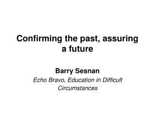 Confirming the past, assuring a future
