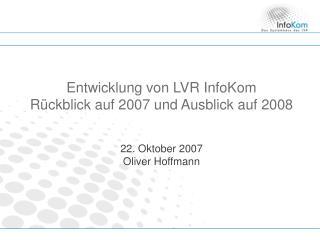 Entwicklung von LVR InfoKom  Rückblick auf 2007 und Ausblick auf 2008
