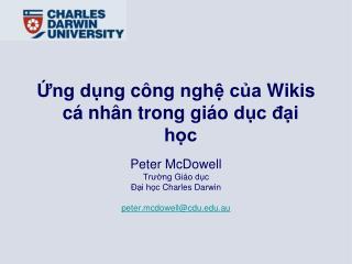 Ứng dụng công nghệ của  Wikis  cá nhân trong giáo dục đại học Peter McDowell Trường Giáo dục