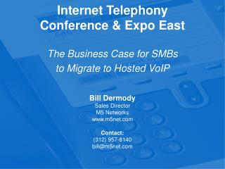 Internet Telephony Conference & Expo East The Business Case for SMBs   to Migrate to Hosted VoIP