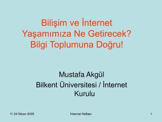 Bilişim ve İnternet  Yaşamımıza Ne Getirecek? Bilgi Toplumuna Doğru!