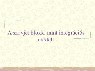 A szovjet blokk, mint integrációs modell
