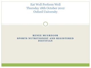 Eat Well Perform Well Thursday 18th October 2012 Oxford University