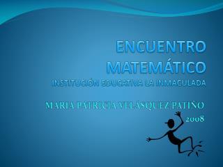 ENCUENTRO MATEMÁTICO INSTITUCIÓN EDUCATIVA LA INMACULADA