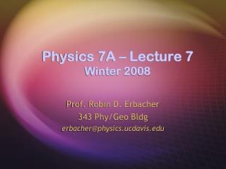Physics 7A – Lecture 7 Winter 2008