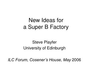 New Ideas for  a Super B Factory
