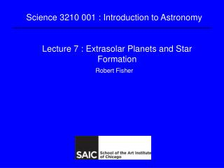 Lecture 7 : Extrasolar Planets and Star Formation