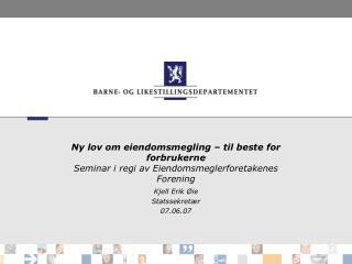 Ny lov om eiendomsmegling   til beste for forbrukerne  Seminar i regi av Eiendomsmeglerforetakenes Forening