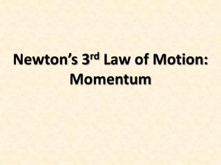 Newton�s 3 rd  Law of Motion: Momentum