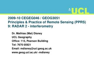 Dr. Mathias (Mat) Disney UCL Geography Office: 113, Pearson Building Tel: 7670 0592 1