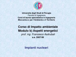 Corso di Impatto ambientale  Modulo b) Aspetti energetici  prof. ing. Francesco Asdrubali