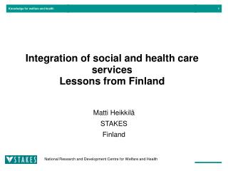 Integration of social and health care services Lessons from Finland