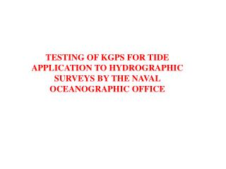 TESTING OF KGPS FOR TIDE APPLICATION TO HYDROGRAPHIC SURVEYS BY THE NAVAL OCEANOGRAPHIC OFFICE