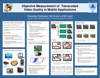 References  [1] Ramanathan Palaniappan,  Nitin Suresh and  Nikil Jayant,   Objective      measurement of transcoded vide