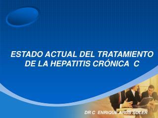 ESTADO ACTUAL DEL TRATAMIENTO DE LA HEPATITIS CRÓNICA  C