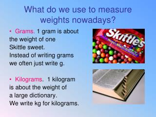 What do we use to measure weights nowadays?