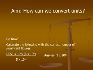 Aim: How can we convert units?