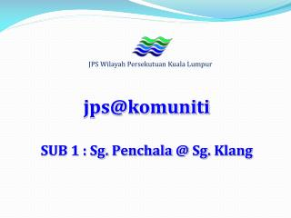 jps@komuniti SUB 1 : Sg .  Penchala  @  Sg .  Klang