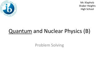Quantum  and Nuclear Physics (B)