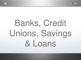 Banks, Credit Unions, Savings & Loans