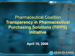 Pharmaceutical Coalition Transparency in Pharmaceutical Purchasing Solutions TIPPS Initiative