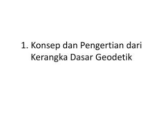 1. Konsep dan  P engertian dari Kerangka Dasar Geodetik
