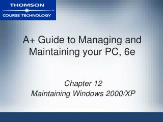 A Guide to Managing and Maintaining your PC, 6e