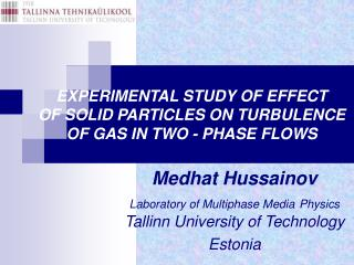 EXPERIMENTAL STUDY OF EFFECT  OF SOLID PARTICLES ON TURBULENCE  OF GAS IN TWO - PHASE FLOWS