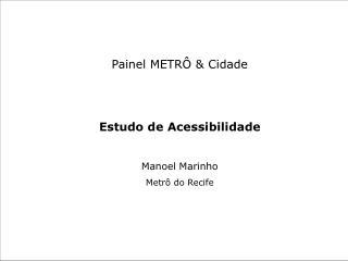 Painel METR   Cidade   Estudo de Acessibilidade  Manoel Marinho Metr  do Recife