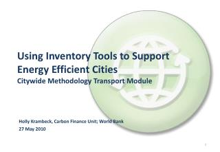 Using Inventory  Tools  to Support Energy Efficient Cities Citywide Methodology Transport  Module