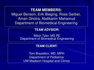 TEAM ADVSIOR:  Mitch Tyler, MS PE Department of Biomedical Engineering