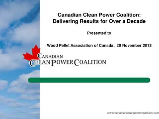 Canadian Clean Power Coalition: Delivering Results for Over a Decade Presented to