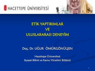 ETİK YAPTIRIMLAR VE ULUSLARARASI DENEYİM Doç. Dr. UĞUR  ÖMÜRGÖNÜLŞEN Hacettepe Üniversitesi