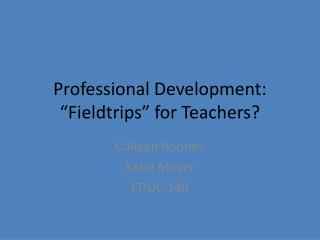 "Professional Development: ""Fieldtrips"" for Teachers?"