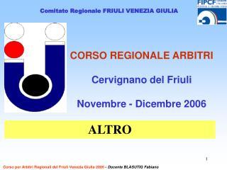 CORSO REGIONALE ARBITRI  Cervignano del Friuli  Novembre - Dicembre 2006