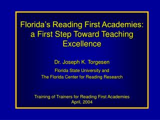 Florida s Reading First Academies: a First Step Toward Teaching Excellence  Dr. Joseph K. Torgesen Florida State Univers