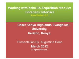 Working with Koha ILS Acquisition Module:  Librarians' Interface  Koha Version 3.6.2