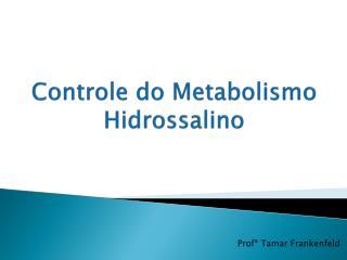 Controle do Metabolismo  Hidrossalino