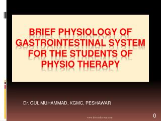 BRIEF Physiology of  Gastrointestinal System For the students of  physio  therapy