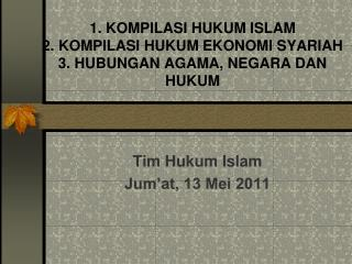 1. KOMPILASI HUKUM ISLAM 2. KOMPILASI HUKUM EKONOMI SYARIAH  3. HUBUNGAN AGAMA, NEGARA DAN HUKUM