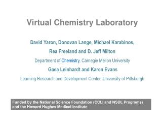 David Yaron, Donovan Lange, Michael Karabinos,  Rea Freeland and D. Jeff Milton Department of Chemistry, Carnegie Mellon