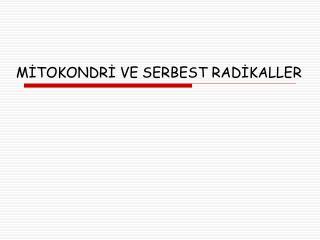 MİTOKONDRİ VE SERBEST RADİKALLER