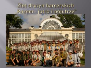 """Zlot drużyn harcerskich  ,,Razem - jutro i pojutrze"""""""