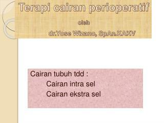Terapi cairan perioperatif oleh dr. Yose Wizano ,  SpAn .KAKV