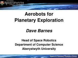 Aerobots for Planetary Exploration Dave Barnes Head of Space Robotics