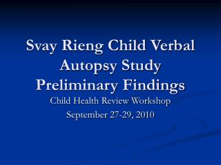 Svay Rieng Child Verbal Autopsy Study Preliminary Findings