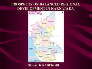 PROSPECTS ON BALANCED REGIONAL DEVELOPMENT IN KARNATAKA