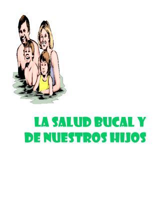 La SALUD BUCAL Y DE NUESTROS HIJOS