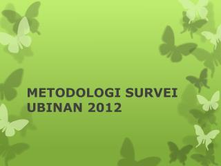 METODOLOGI SURVEI UBINAN 2012