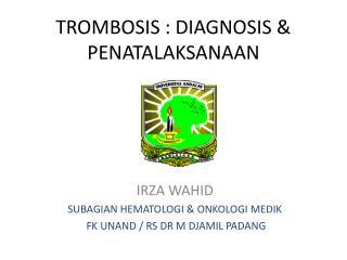 TROMBOSIS : DIAGNOSIS & PENATALAKSANAAN